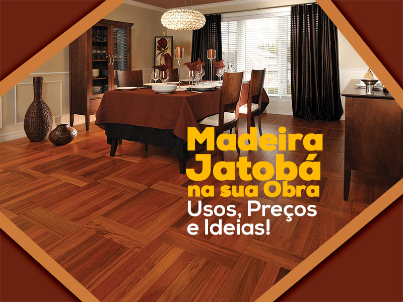 Madeira Jatobá: Características, Usos e Preços
