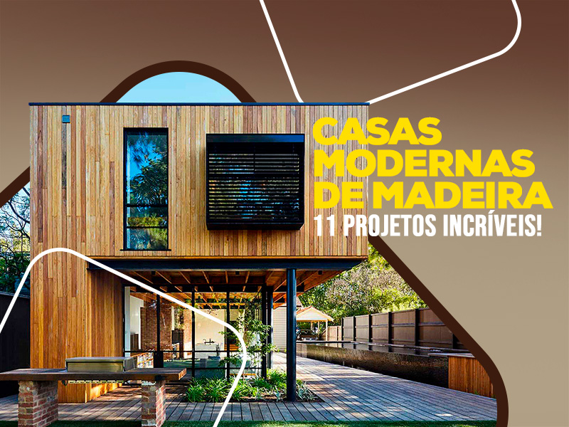 Casas Modernas de Madeira - 11 Fotos Incríveis!