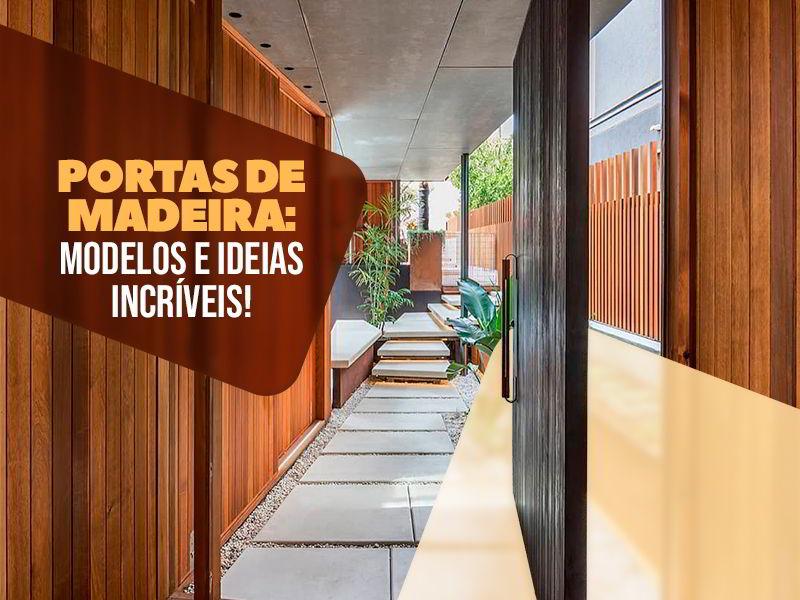 Veja os modelos de portas de madeira e ideias inspiradoras para seu projeto.