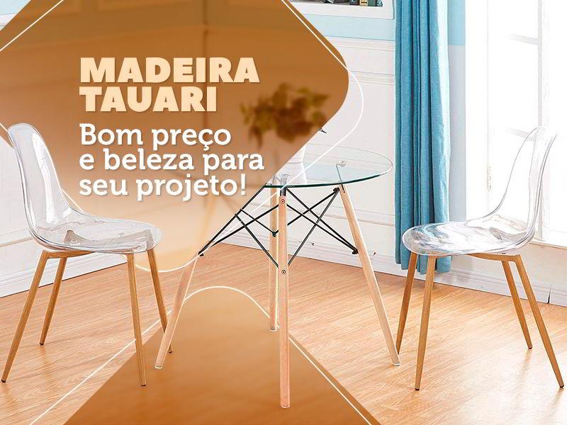 Conheça a beleza e o bom preço da madeira tauari.