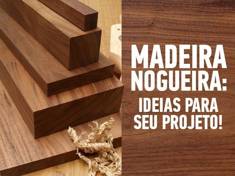 Veja ideias incríveis de projetos com madeira nogueira.