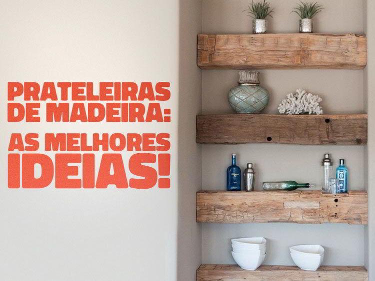 Confira as melhores ideias para prateleiras de madeira em diferentes cômodos!