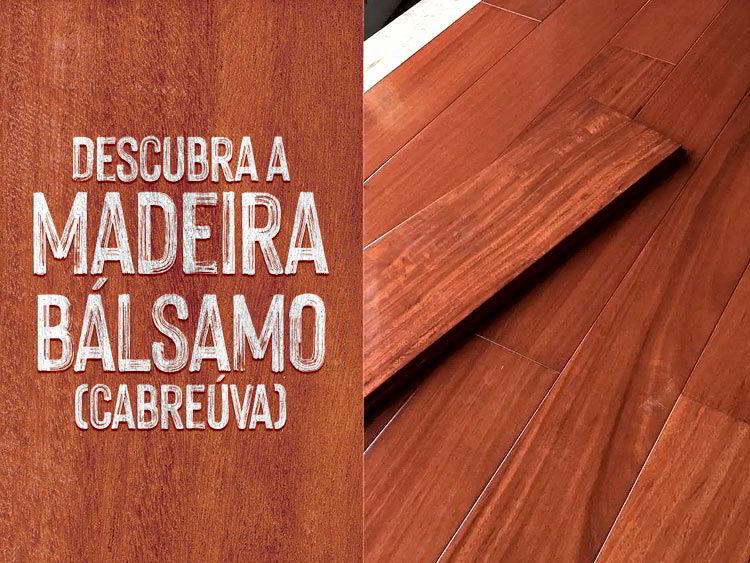 Conheça a madeira bálsamo, também conhecida como cabreúva.