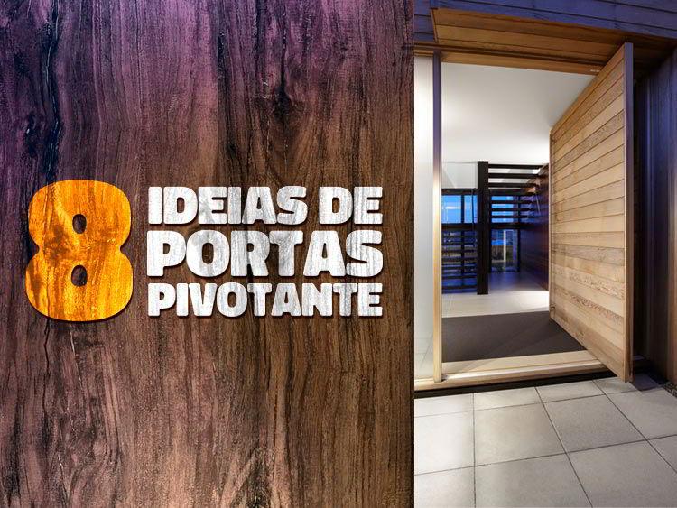 Confira 8 ideias incríveis de portas de madeira pivotante.