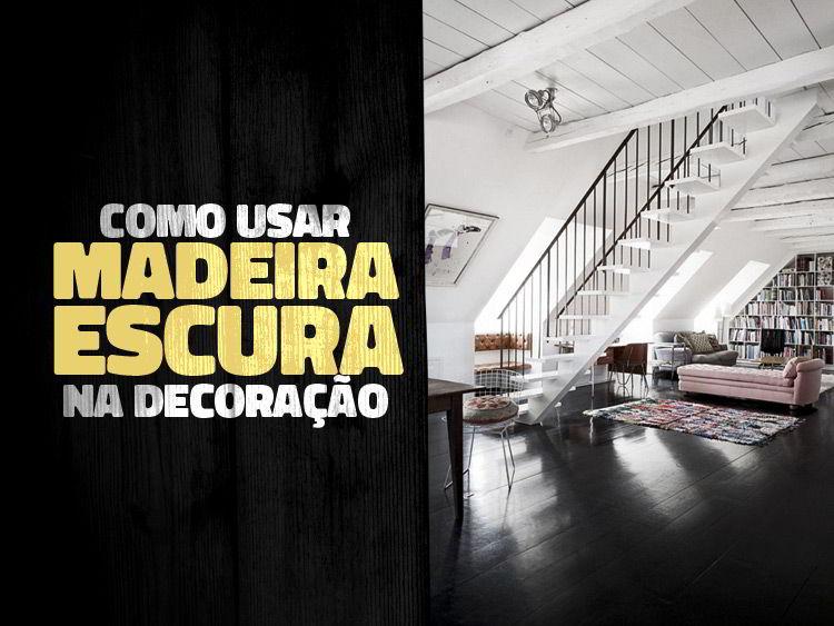 8 dicas para usar madeira escura na decoração!