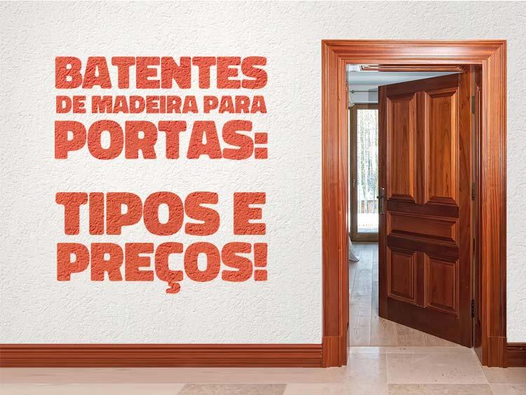 Conheça os tipos e descubra o preço de batentes de madeira para portas.