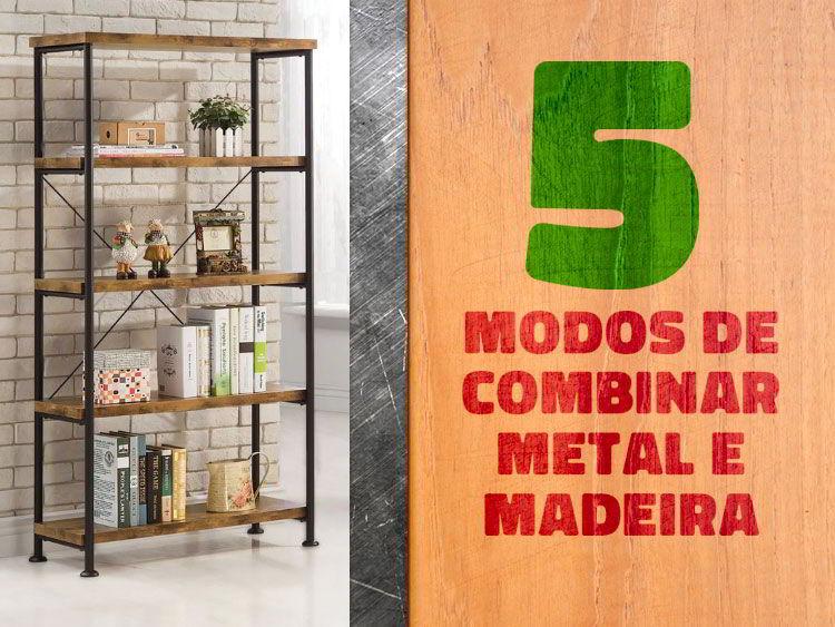 Confira 5 dicas para combinar metal e madeira na decoração.
