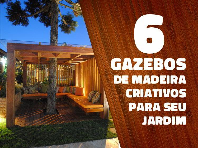 Confira 6 gazebos de madeira criativos para seu jardim