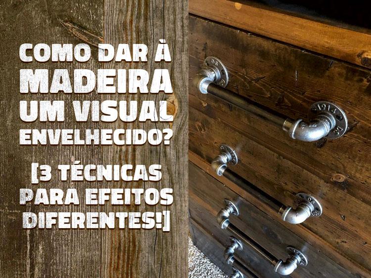 Veja 3 métodos de como envelhecer madeira.