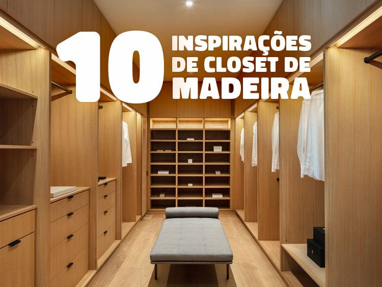 10 inspirações de closet de madeira.