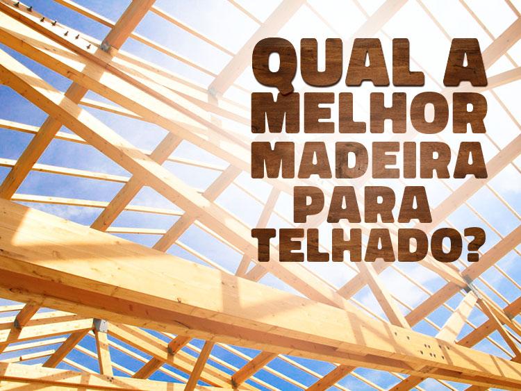 Descubra qual as melhores madeiras para madeiramento para telhado.