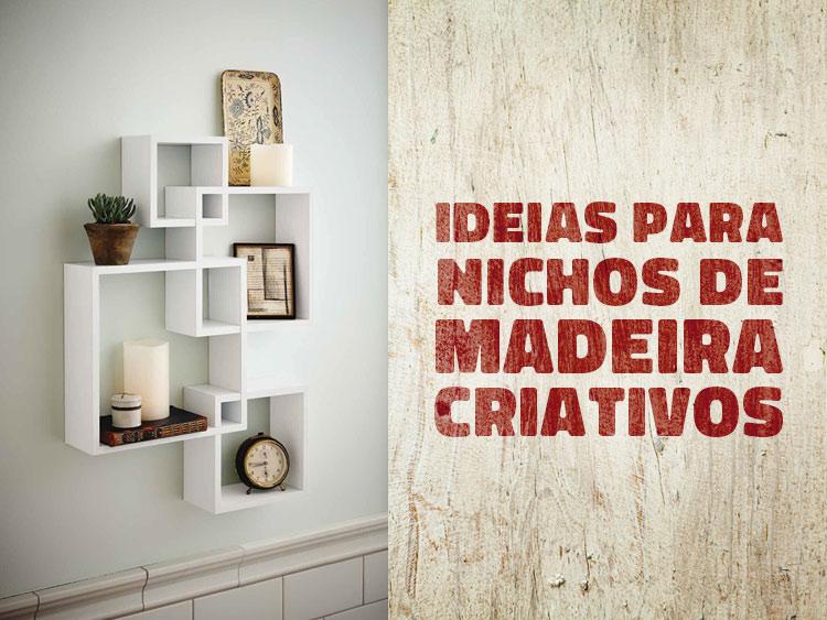 Veja 10 ideias de nichos de madeira criativos.