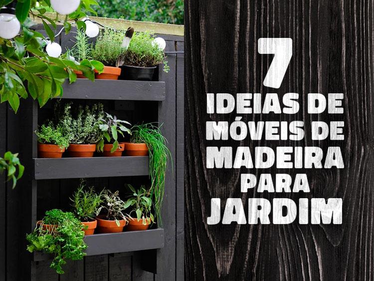 7 ideias de móveis de madeira para jardim.