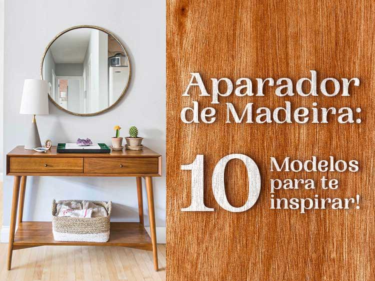 Confira 10 modelos de aparador de madeira para inspirar sua decoração!