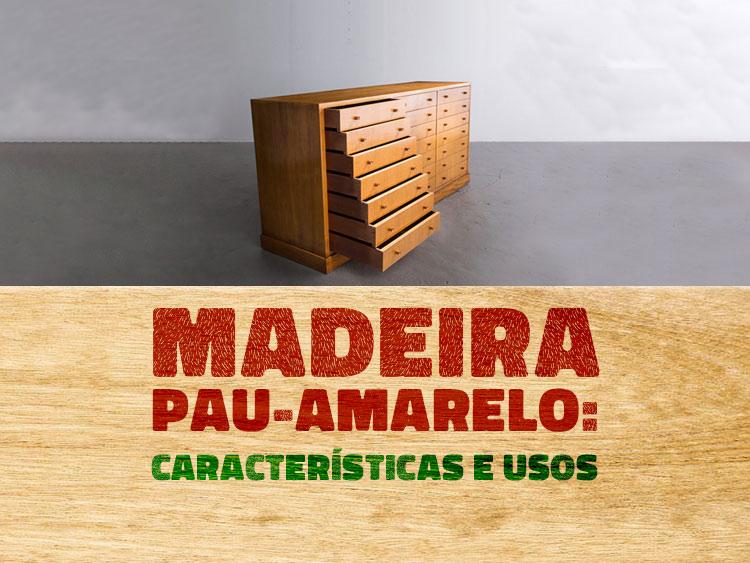 Conheça as características e usos da madeira pau-amarelo.